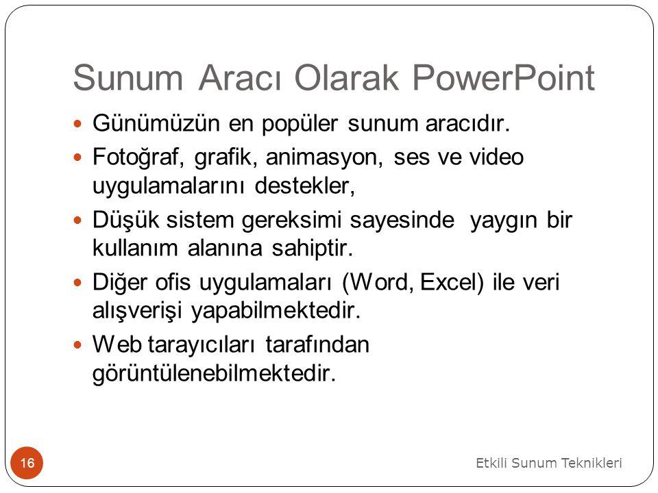 Sunum Aracı Olarak PowerPoint Etkili Sunum Teknikleri 16 Günümüzün en popüler sunum aracıdır.