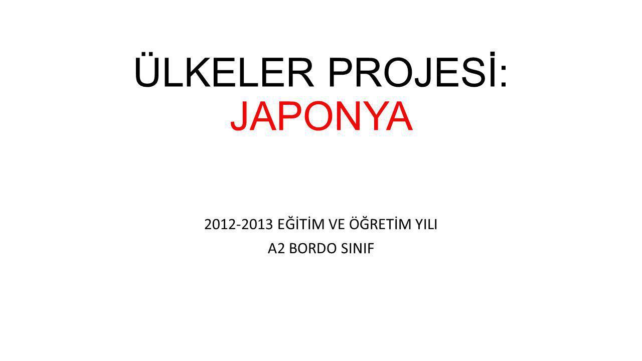 ÜLKELER PROJESİ: JAPONYA 2012-2013 EĞİTİM VE ÖĞRETİM YILI A2 BORDO SINIF