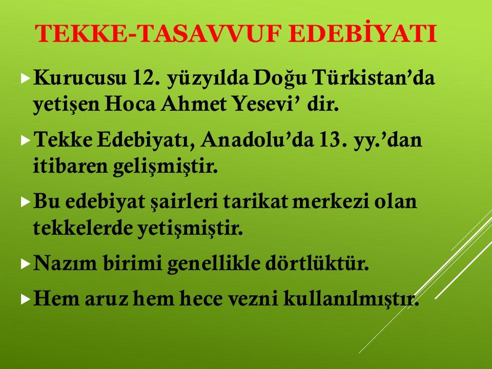 TEKKE-TASAVVUF EDEBİYATI  Kurucusu 12. yüzyılda Do ğ u Türkistan'da yeti ş en Hoca Ahmet Yesevi' dir.  Tekke Edebiyatı, Anadolu'da 13. yy.'dan itiba