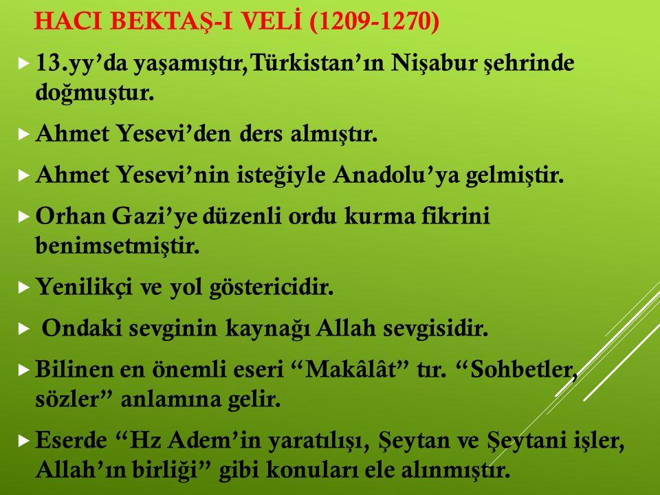 HACI BEKTA Ş -I VEL İ (1209-1270)  13.yy'da ya ş amı ş tır,Türkistan'ın Ni ş abur ş ehrinde do ğ mu ş tur.  Ahmet Yesevi'den ders almı ş tır.  Ahme