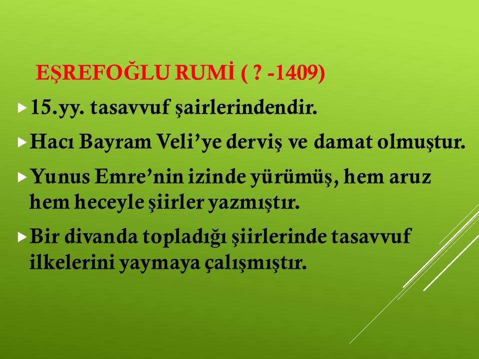 E Ş REFO Ğ LU RUM İ ( ? -1409)  15.yy. tasavvuf ş airlerindendir.  Hacı Bayram Veli'ye dervi ş ve damat olmu ş tur.  Yunus Emre'nin izinde yürümü ş