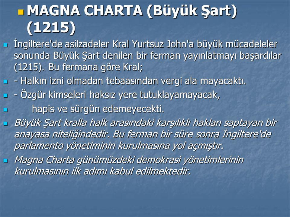 MAGNA CHARTA (Büyük Şart) (1215) MAGNA CHARTA (Büyük Şart) (1215) İngiltere'de asilzadeler Kral Yurtsuz John'a büyük mücadeleler sonunda Büyük Şart de
