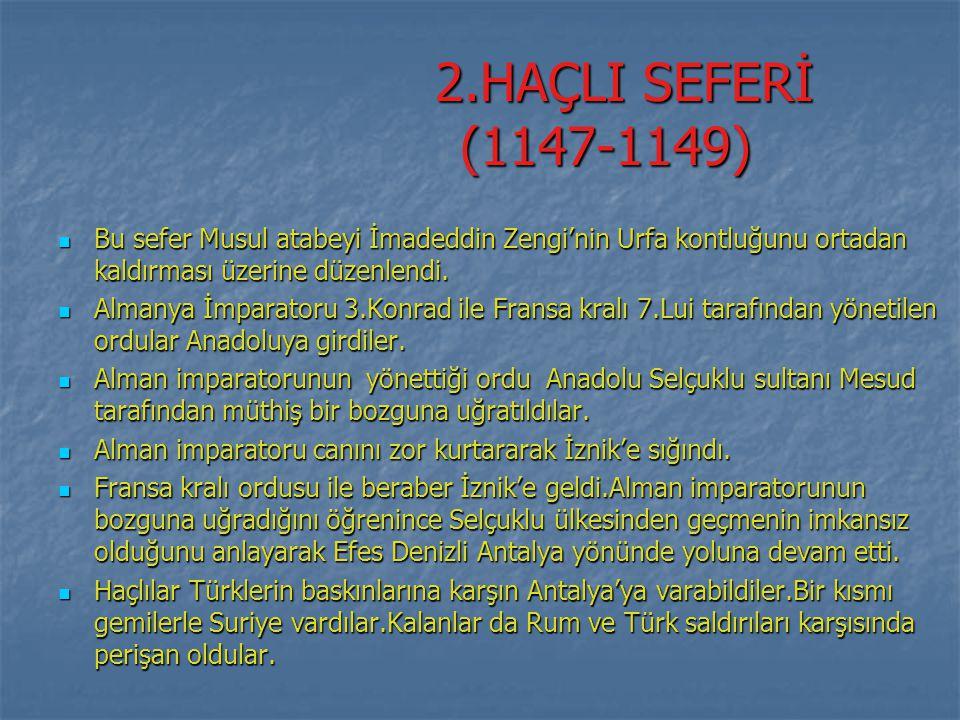 2.HAÇLI SEFERİ (1147-1149) 2.HAÇLI SEFERİ (1147-1149) Bu sefer Musul atabeyi İmadeddin Zengi'nin Urfa kontluğunu ortadan kaldırması üzerine düzenlendi