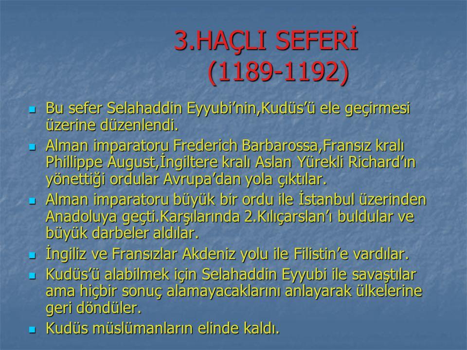 3.HAÇLI SEFERİ (1189-1192) 3.HAÇLI SEFERİ (1189-1192) Bu sefer Selahaddin Eyyubi'nin,Kudüs'ü ele geçirmesi üzerine düzenlendi. Bu sefer Selahaddin Eyy