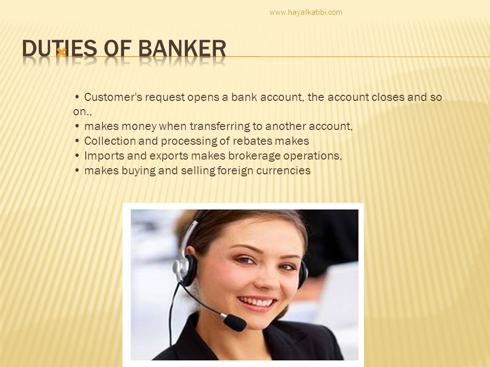  Customer s request opens a bank account, the account closes and so on., makes money when transferring to another account, Collection and processing of rebates makes Imports and exports makes brokerage operations, makes buying and selling foreign currencies www.hayalkatibi.com