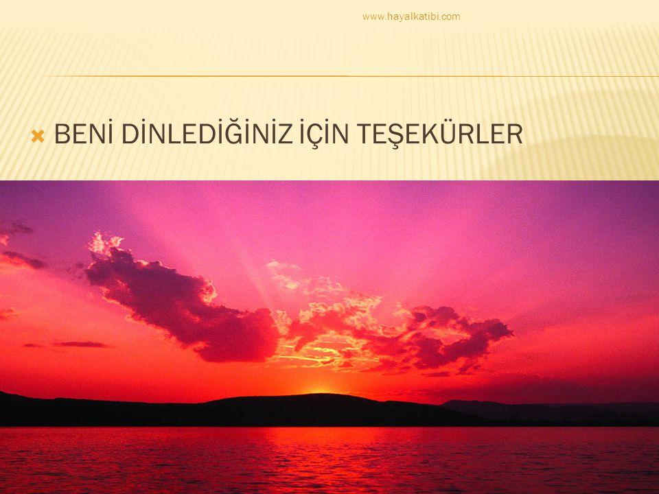  BENİ DİNLEDİĞİNİZ İÇİN TEŞEKÜRLER www.hayalkatibi.com