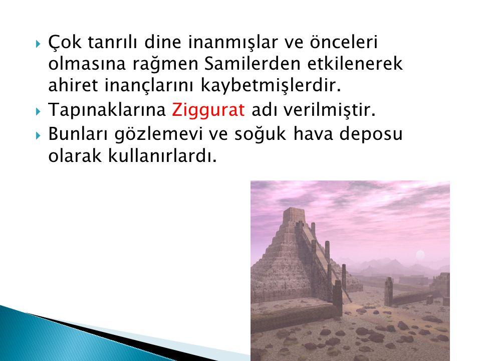  Çok tanrılı dine inanmışlar ve önceleri olmasına rağmen Samilerden etkilenerek ahiret inançlarını kaybetmişlerdir.  Tapınaklarına Ziggurat adı veri