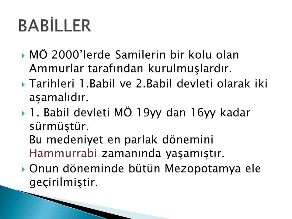  MÖ 2000'lerde Samilerin bir kolu olan Ammurlar tarafından kurulmuşlardır.  Tarihleri 1.Babil ve 2.Babil devleti olarak iki aşamalıdır.  1. Babil d