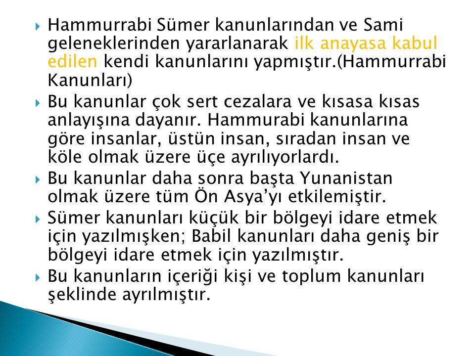  Hammurrabi Sümer kanunlarından ve Sami geleneklerinden yararlanarak ilk anayasa kabul edilen kendi kanunlarını yapmıştır.(Hammurrabi Kanunları)  Bu