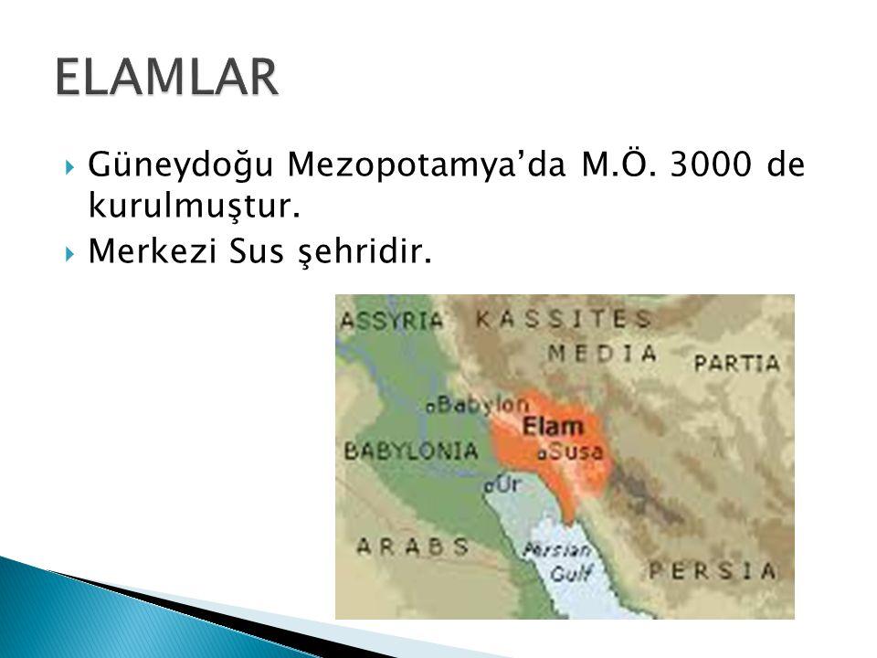  Güneydoğu Mezopotamya'da M.Ö. 3000 de kurulmuştur.  Merkezi Sus şehridir.