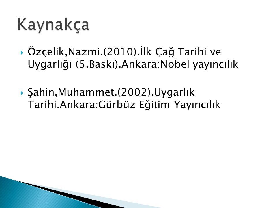  Özçelik,Nazmi.(2010).İlk Çağ Tarihi ve Uygarlığı (5.Baskı).Ankara:Nobel yayıncılık  Şahin,Muhammet.(2002).Uygarlık Tarihi.Ankara:Gürbüz Eğitim Yayı