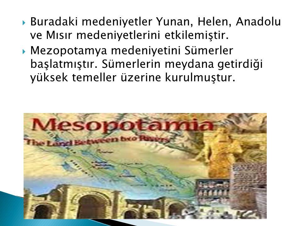  Buradaki medeniyetler Yunan, Helen, Anadolu ve Mısır medeniyetlerini etkilemiştir.  Mezopotamya medeniyetini Sümerler başlatmıştır. Sümerlerin meyd