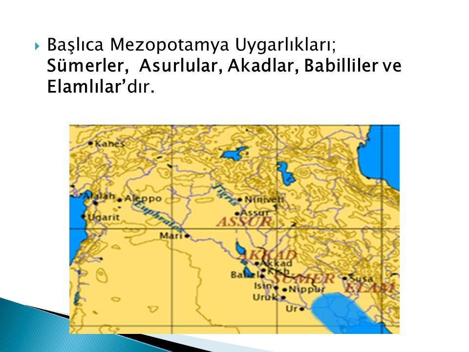  Başlıca Mezopotamya Uygarlıkları; Sümerler, Asurlular, Akadlar, Babilliler ve Elamlılar'dır.