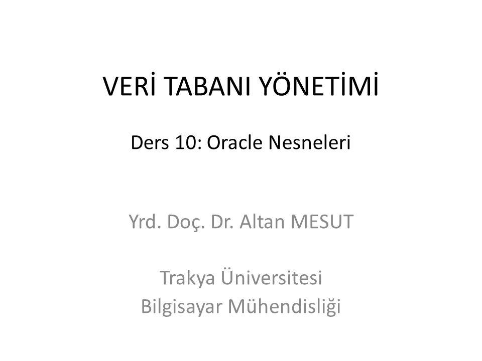 VERİ TABANI YÖNETİMİ Ders 10: Oracle Nesneleri Yrd.