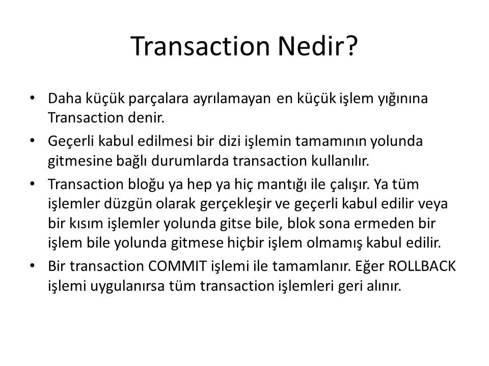 Transaction Nedir.Daha küçük parçalara ayrılamayan en küçük işlem yığınına Transaction denir.