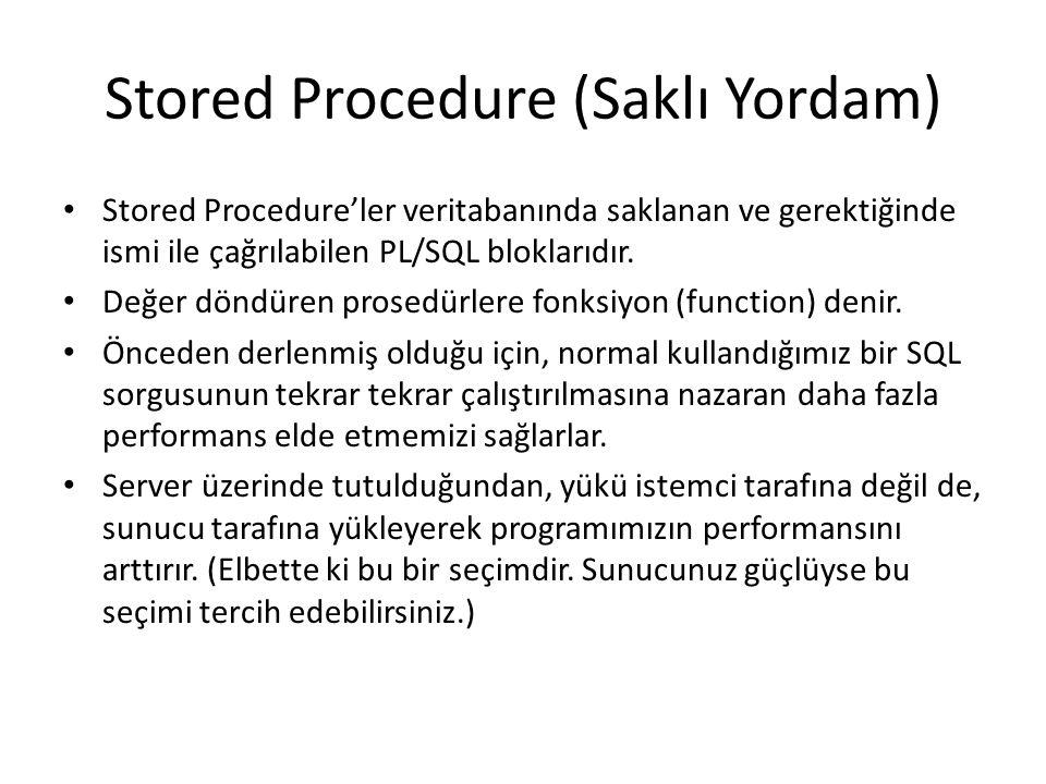 Stored Procedure (Saklı Yordam) Stored Procedure'ler veritabanında saklanan ve gerektiğinde ismi ile çağrılabilen PL/SQL bloklarıdır.