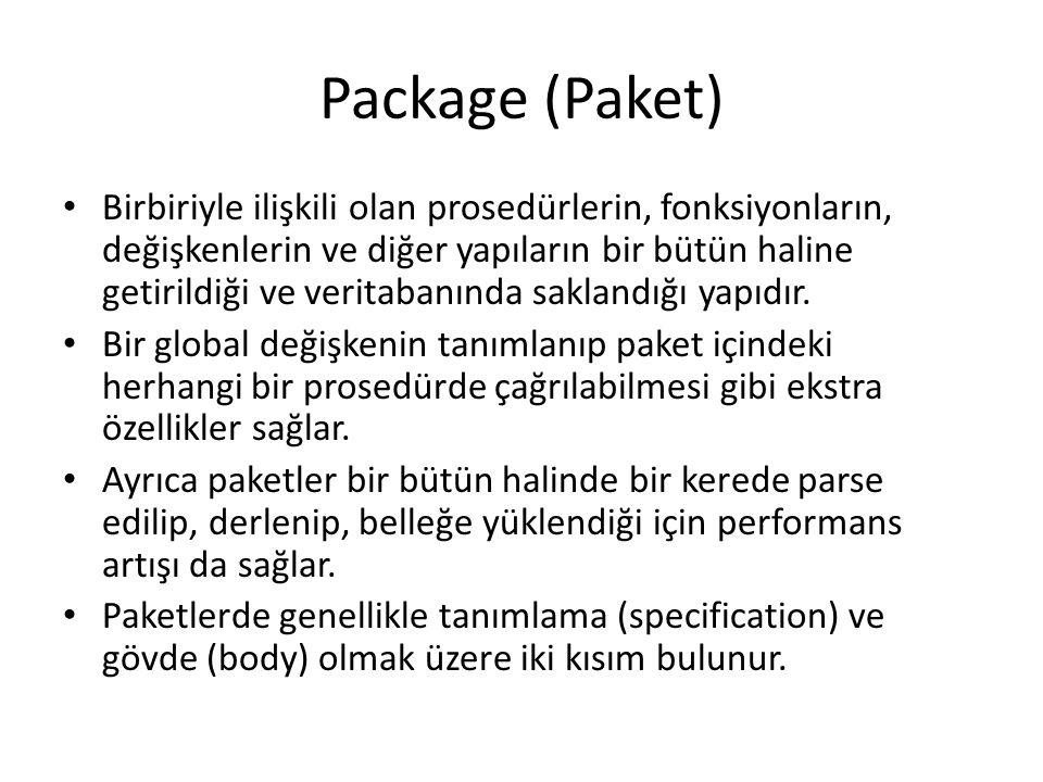 Package (Paket) Birbiriyle ilişkili olan prosedürlerin, fonksiyonların, değişkenlerin ve diğer yapıların bir bütün haline getirildiği ve veritabanında saklandığı yapıdır.