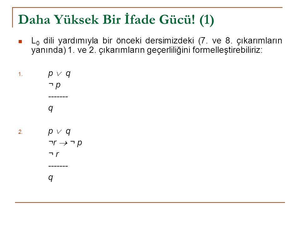 Daha Yüksek Bir İfade Gücü! (1) L 0 dili yardımıyla bir önceki dersimizdeki (7. ve 8. çıkarımların yanında) 1. ve 2. çıkarımların geçerliliğini formel