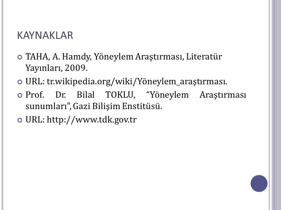 """KAYNAKLAR TAHA, A. Hamdy, Yöneylem Araştırması, Literatür Yayınları, 2009. URL: tr.wikipedia.org/wiki/Yöneylem_araştırması. Prof. Dr. Bilal TOKLU, """"Yö"""