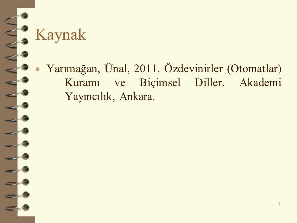 Kaynak  Yarımağan, Ünal, 2011. Özdevinirler (Otomatlar) Kuramı ve Biçimsel Diller. Akademi Yayıncılık, Ankara. 6