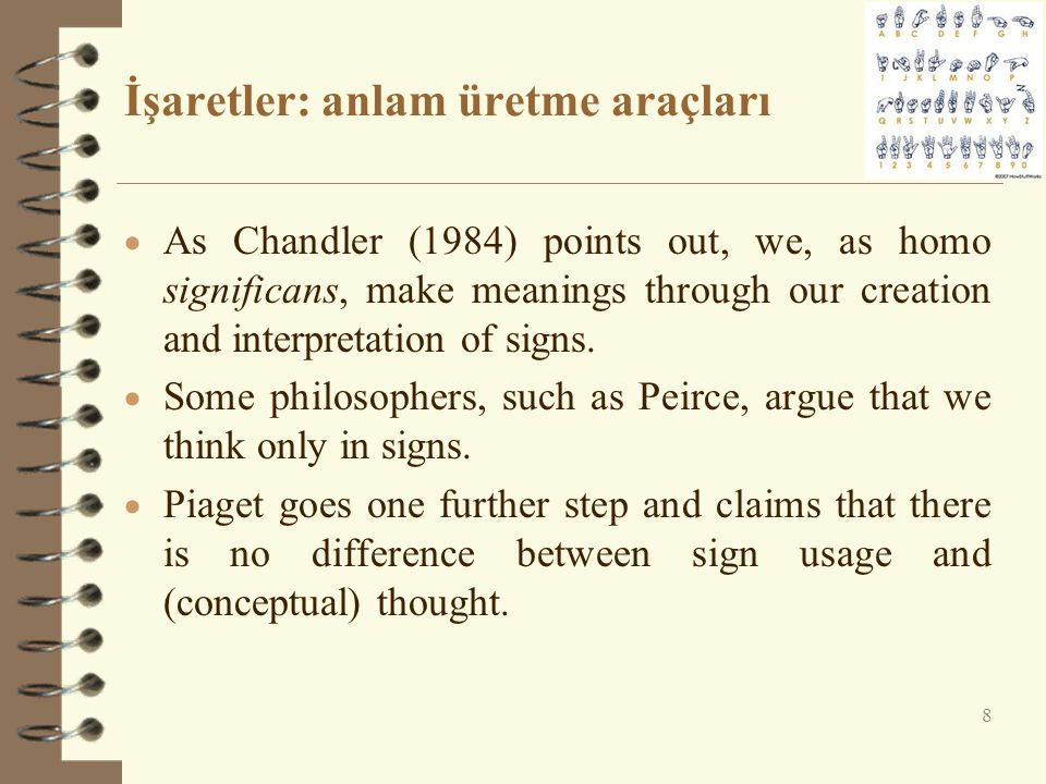 İşaretler: anlam üretme araçları  As Chandler (1984) points out, we, as homo significans, make meanings through our creation and interpretation of si
