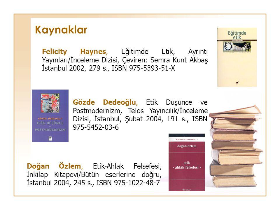 Gözde Dedeoğlu, Etik Düşünce ve Postmodernizm, Telos Yayıncılık/İnceleme Dizisi, İstanbul, Şubat 2004, 191 s., ISBN 975-5452-03-6 Felicity Haynes, Eği