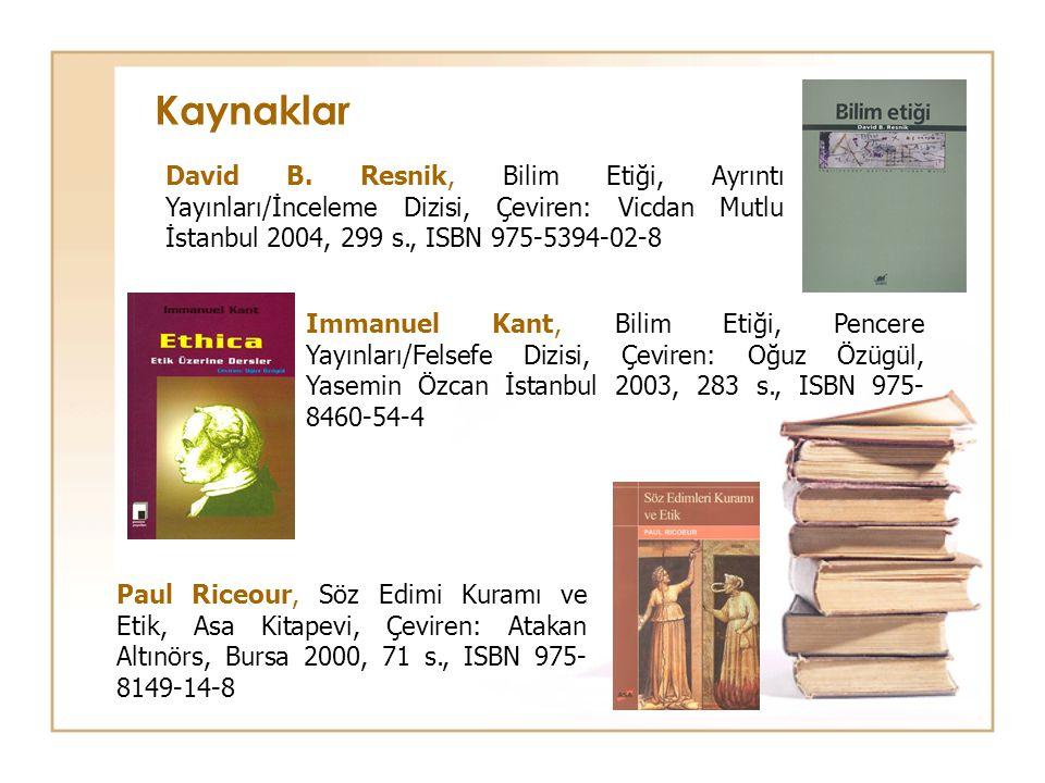 David B. Resnik, Bilim Etiği, Ayrıntı Yayınları/İnceleme Dizisi, Çeviren: Vicdan Mutlu İstanbul 2004, 299 s., ISBN 975-5394-02-8 Kaynaklar Immanuel Ka