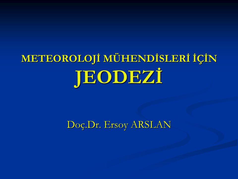 METEOROLOJİ MÜHENDİSLERİ İÇİN JEODEZİ Doç.Dr. Ersoy ARSLAN