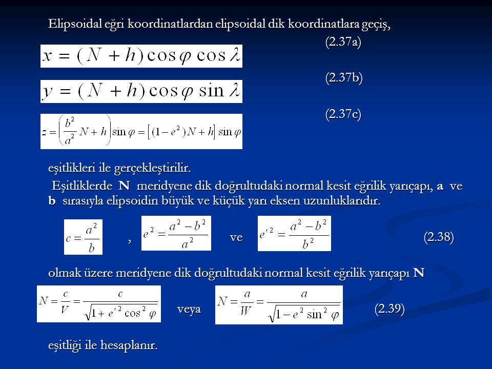 Elipsoidal eğri koordinatlardan elipsoidal dik koordinatlara geçiş, (2.37a)(2.37b)(2.37c) eşitlikleri ile gerçekleştirilir. Eşitliklerde N meridyene d