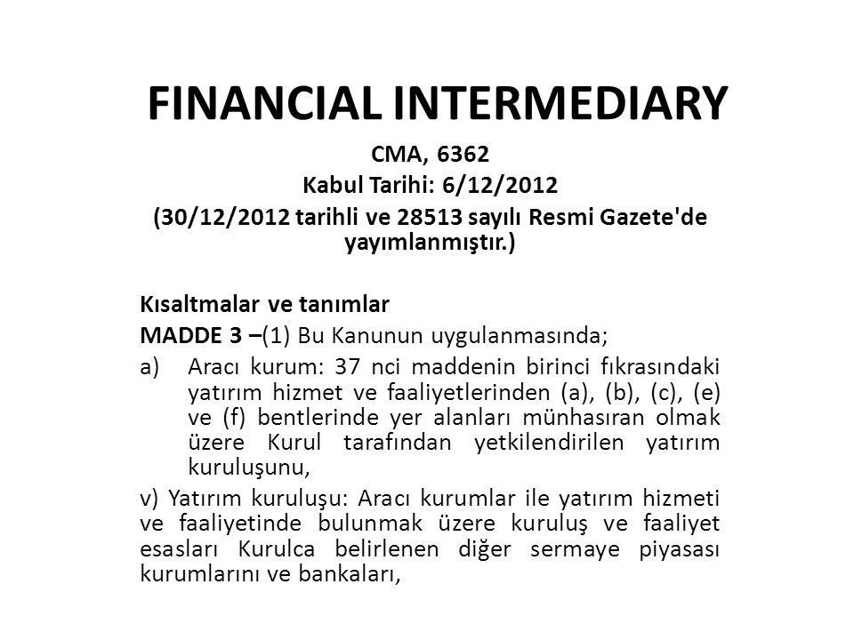 NOTIFICATION ON INTERMEDIARY ACTIVITIES AND PRINCIPLES RELATED TO FINANCIAL INTERMEDIARY The provisions of this Notification was entered into force August 31, 2011.