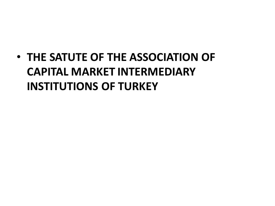 THE SATUTE OF THE ASSOCIATION OF CAPITAL MARKET INTERMEDIARY INSTITUTIONS OF TURKEY