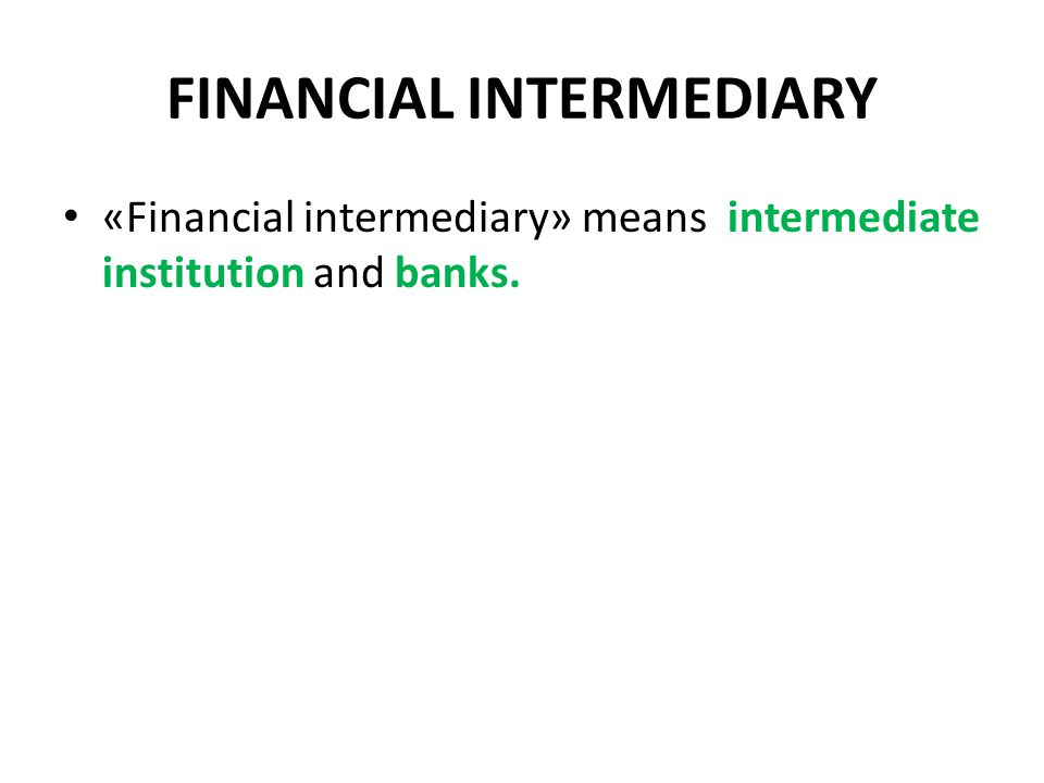 FINANCIAL INTERMEDIARY «Financial intermediary» means intermediate institution and banks.