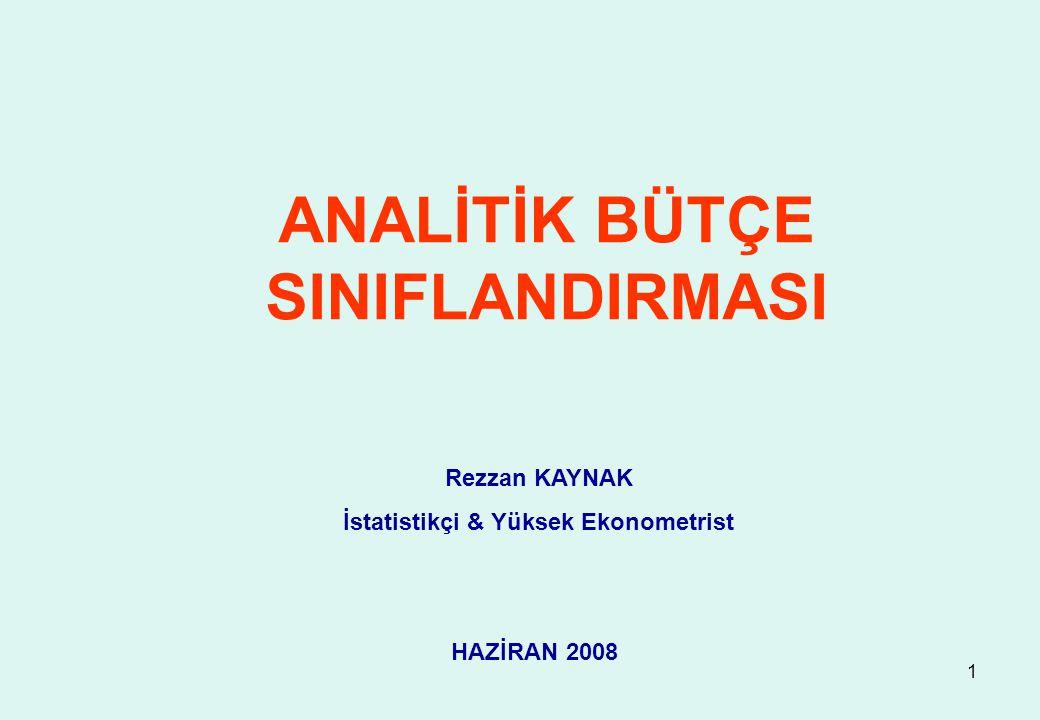 1 ANALİTİK BÜTÇE SINIFLANDIRMASI Rezzan KAYNAK İstatistikçi & Yüksek Ekonometrist HAZİRAN 2008