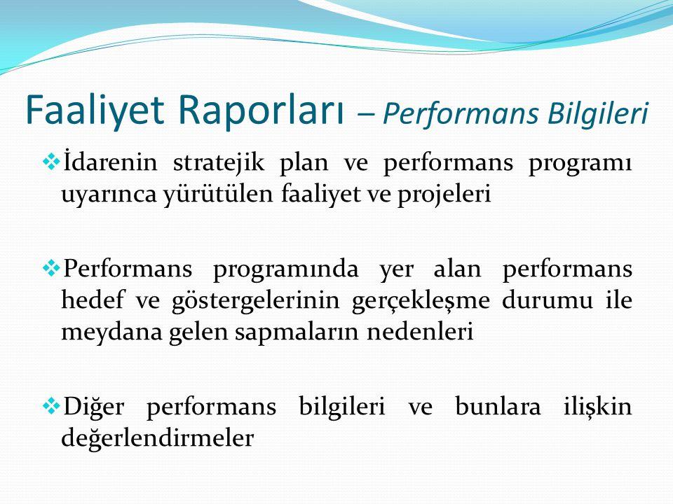 Faaliyet Raporları – Performans Bilgileri  İdarenin stratejik plan ve performans programı uyarınca yürütülen faaliyet ve projeleri  Performans progr