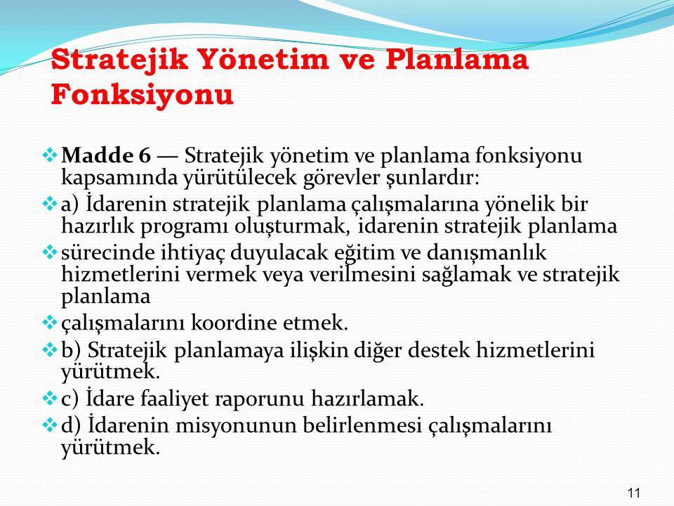 Stratejik Yönetim ve Planlama Fonksiyonu  Madde 6 — Stratejik yönetim ve planlama fonksiyonu kapsamında yürütülecek görevler şunlardır:  a) İdarenin
