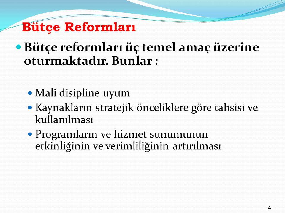 Bütçe reformları üç temel amaç üzerine oturmaktadır. Bunlar : Mali disipline uyum Kaynakların stratejik önceliklere göre tahsisi ve kullanılması Progr