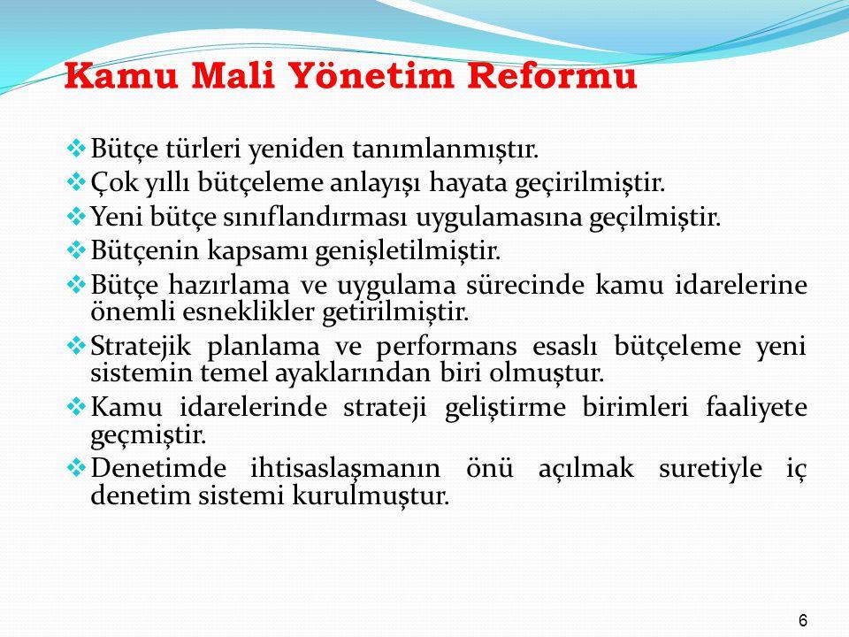 Kamu Mali Yönetim Reformu  Bütçe türleri yeniden tanımlanmıştır.  Çok yıllı bütçeleme anlayışı hayata geçirilmiştir.  Yeni bütçe sınıflandırması uy