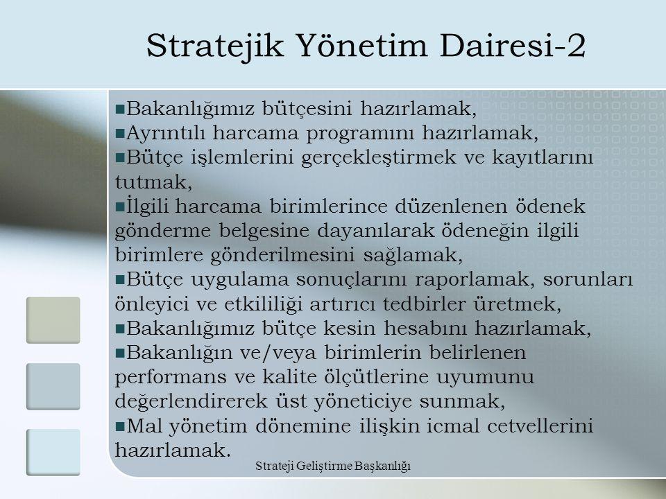 Strateji Geliştirme Başkanlığı Stratejik Yönetim Dairesi-2 Bakanlığımız bütçesini hazırlamak, Ayrıntılı harcama programını hazırlamak, Bütçe işlemleri