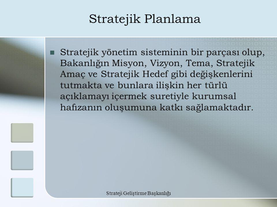 Strateji Geliştirme Başkanlığı Stratejik Planlama Stratejik yönetim sisteminin bir parçası olup, Bakanlığın Misyon, Vizyon, Tema, Stratejik Amaç ve St