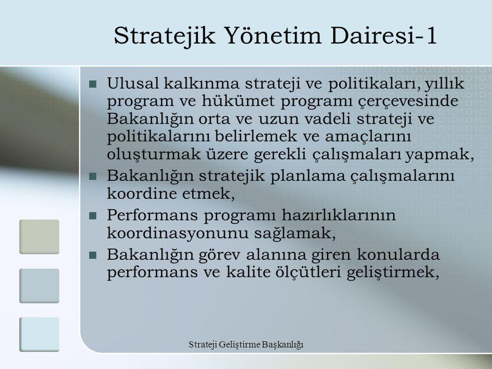 Strateji Geliştirme Başkanlığı Stratejik Yönetim Dairesi-1 Ulusal kalkınma strateji ve politikaları, yıllık program ve hükümet programı çerçevesinde B