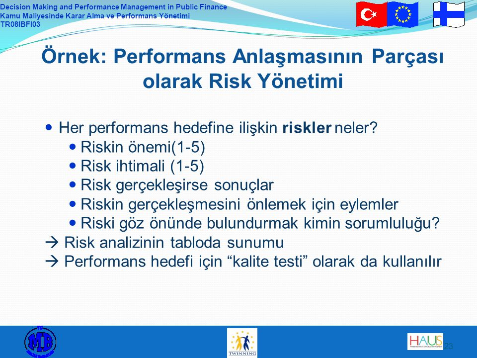 Decision Making and Performance Management in Public Finance Kamu Maliyesinde Karar Alma ve Performans Yönetimi TR08IBFI03 23 Örnek: Performans Anlaşm