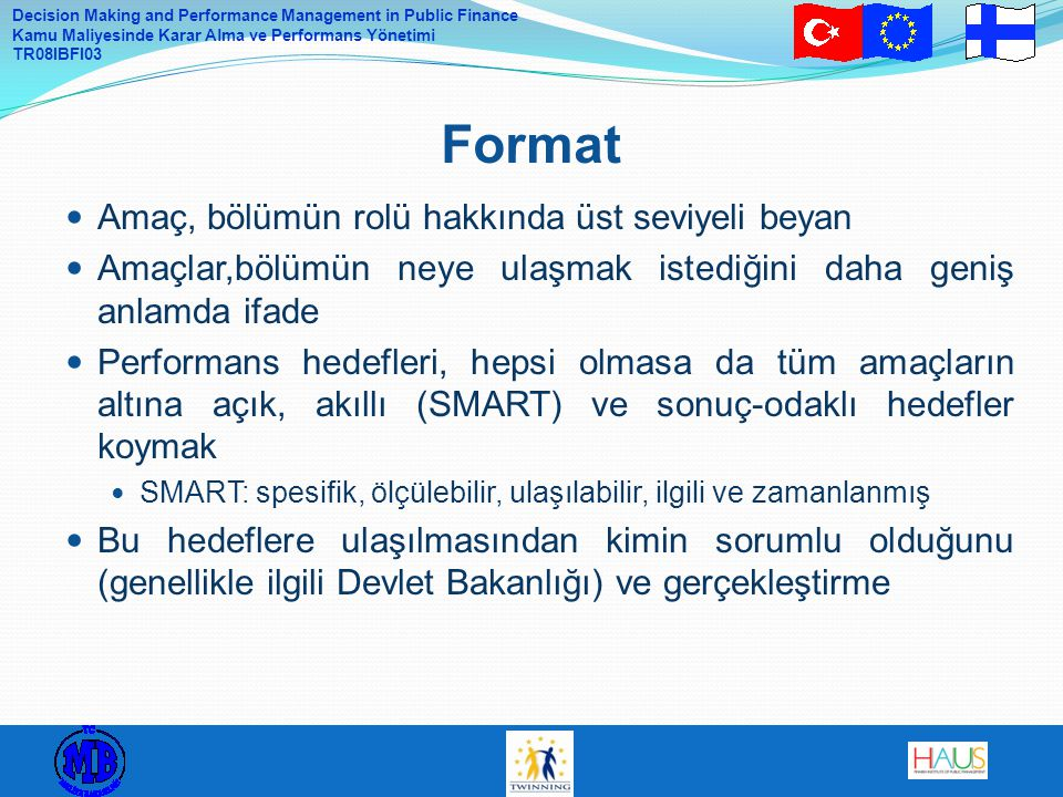Decision Making and Performance Management in Public Finance Kamu Maliyesinde Karar Alma ve Performans Yönetimi TR08IBFI03 Amaç, bölümün rolü hakkında