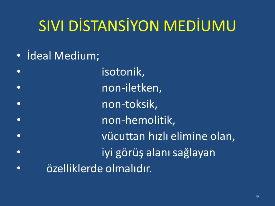 SIVI DİSTANSİYON MEDİUMU İdeal Medium; isotonik, non-iletken, non-toksik, non-hemolitik, vücuttan hızlı elimine olan, iyi görüş alanı sağlayan özelliklerde olmalıdır.