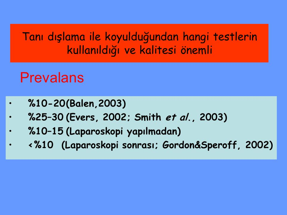 Tanı dışlama ile koyulduğundan hangi testlerin kullanıldığı ve kalitesi önemli %10-20(Balen,2003) %25–30(Evers, 2002; Smith et al., 2003) %10–15(Lapar
