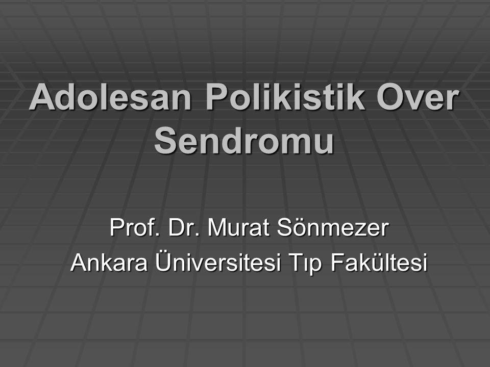 Adolesan Polikistik Over Sendromu Prof. Dr. Murat Sönmezer Ankara Üniversitesi Tıp Fakültesi