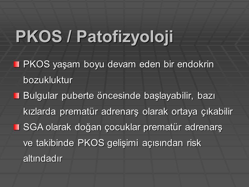 PKOS yaşam boyu devam eden bir endokrin bozukluktur Bulgular puberte öncesinde başlayabilir, bazı kızlarda prematür adrenarş olarak ortaya çıkabilir S