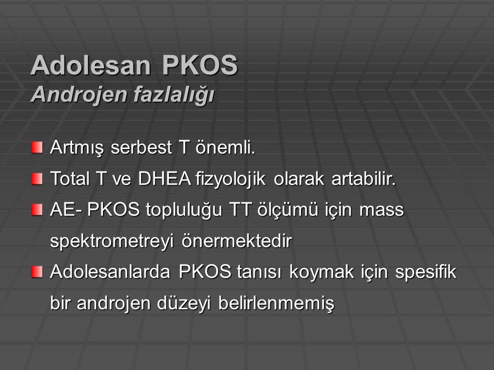 Artmış serbest T önemli. Total T ve DHEA fizyolojik olarak artabilir. AE- PKOS topluluğu TT ölçümü için mass spektrometreyi önermektedir Adolesanlarda