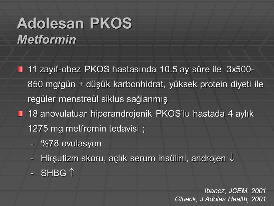 11 zayıf-obez PKOS hastasında 10.5 ay süre ile 3x500- 850 mg/gün + düşük karbonhidrat, yüksek protein diyeti ile regüler menstreül siklus sağlanmış 18