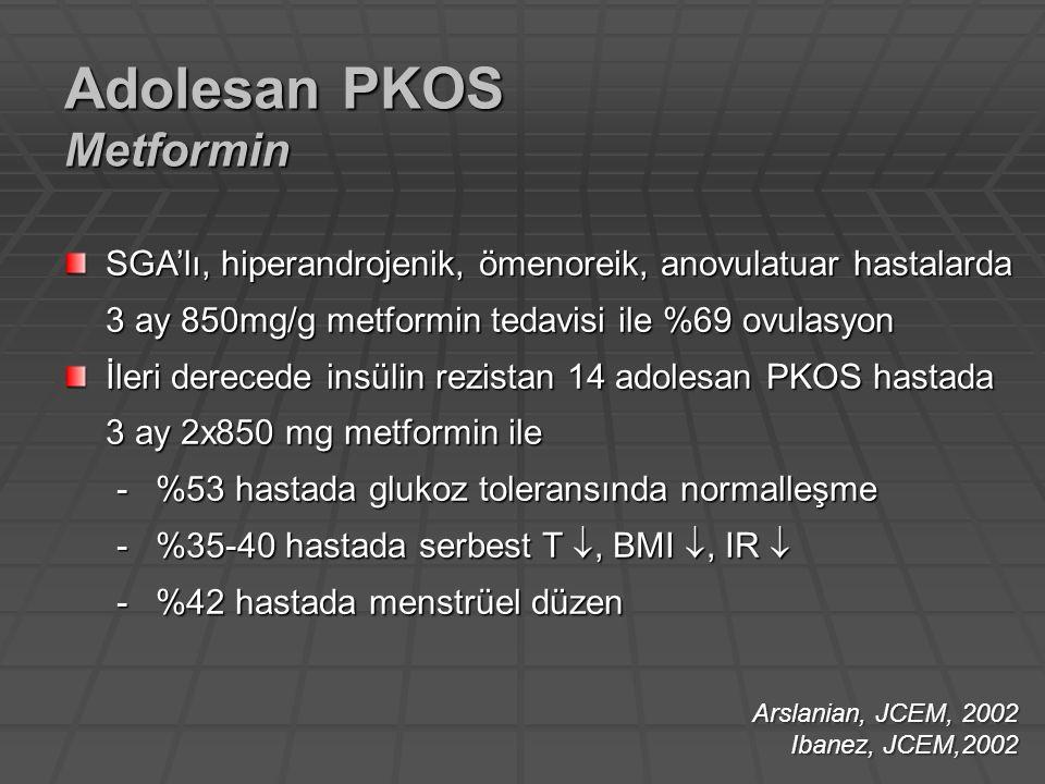 SGA'lı, hiperandrojenik, ömenoreik, anovulatuar hastalarda 3 ay 850mg/g metformin tedavisi ile %69 ovulasyon İleri derecede insülin rezistan 14 adoles