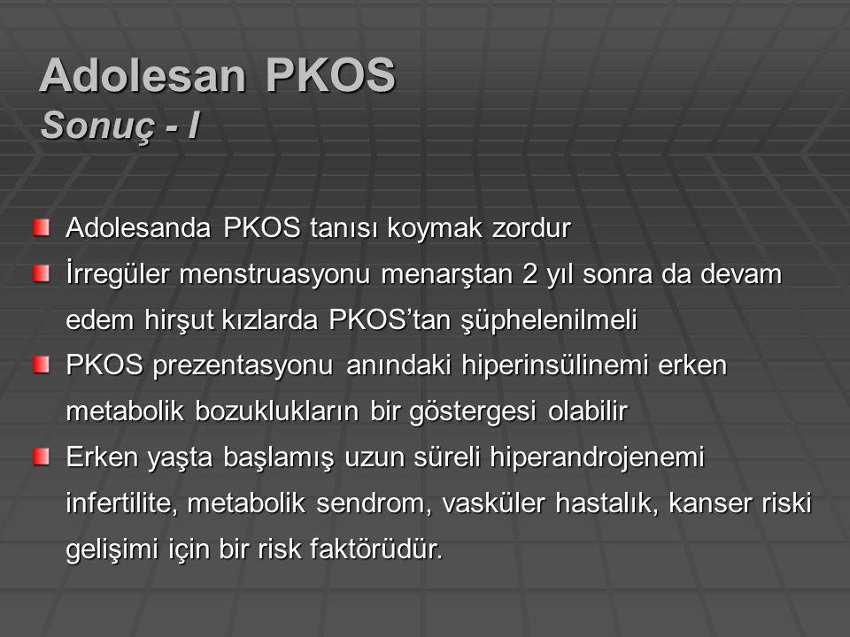 Adolesanda PKOS tanısı koymak zordur İrregüler menstruasyonu menarştan 2 yıl sonra da devam edem hirşut kızlarda PKOS'tan şüphelenilmeli PKOS prezenta
